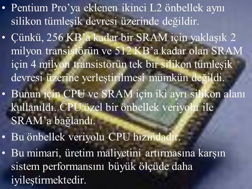 •Pentium Pro'ya eklenen ikinci L2 önbellek aynı silikon tümleşik devresi üzerinde değildir. •Çünkü, 256 KB'a kadar bir SRAM için yaklaşık 2 milyon tra