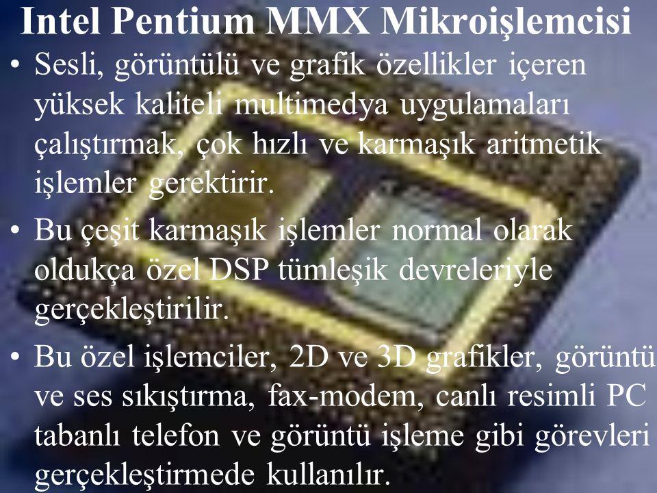 Intel Pentium MMX Mikroişlemcisi •Sesli, görüntülü ve grafik özellikler içeren yüksek kaliteli multimedya uygulamaları çalıştırmak, çok hızlı ve karma
