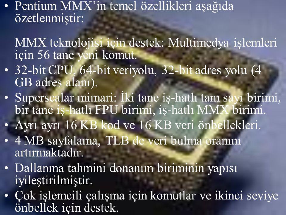 •Pentium MMX'in temel özellikleri aşağıda özetlenmiştir: MMX teknolojisi için destek: Multimedya işlemleri için 56 tane yeni komut. •32-bit CPU, 64-bi
