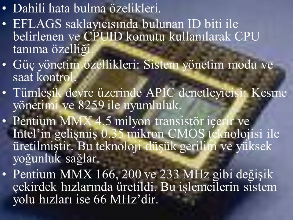 •Dahili hata bulma özelikleri. •EFLAGS saklayıcısında bulunan ID biti ile belirlenen ve CPUID komutu kullanılarak CPU tanıma özelliği. •Güç yönetim öz