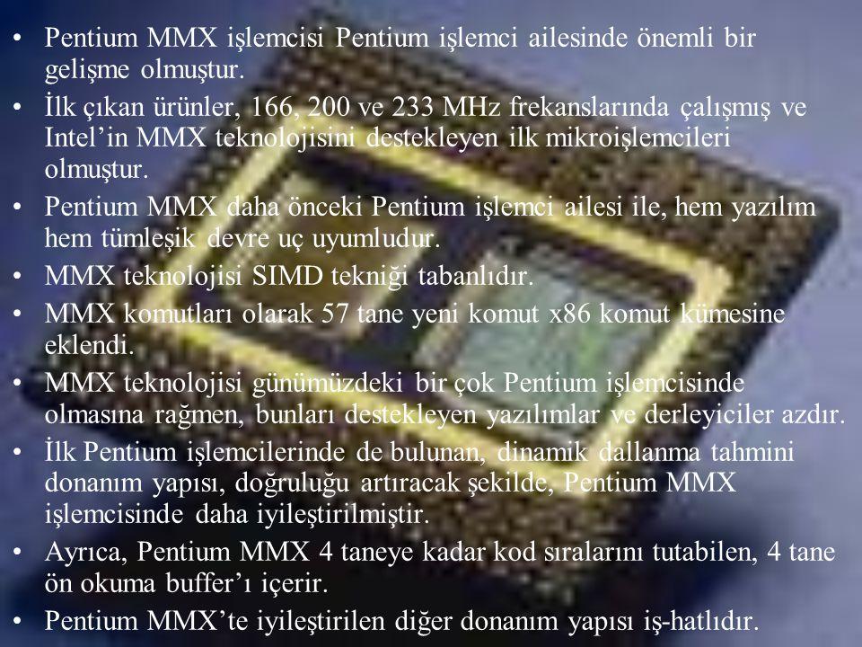 •Pentium MMX işlemcisi Pentium işlemci ailesinde önemli bir gelişme olmuştur. •İlk çıkan ürünler, 166, 200 ve 233 MHz frekanslarında çalışmış ve Intel
