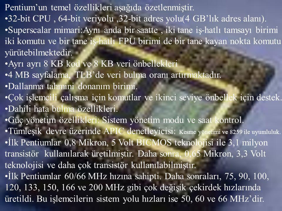 Pentium'un temel özellikleri aşağıda özetlenmiştir. •32-bit CPU, 64-bit veriyolu,32-bit adres yolu(4 GB'lık adres alanı). •Superscalar mimari:Aynı and