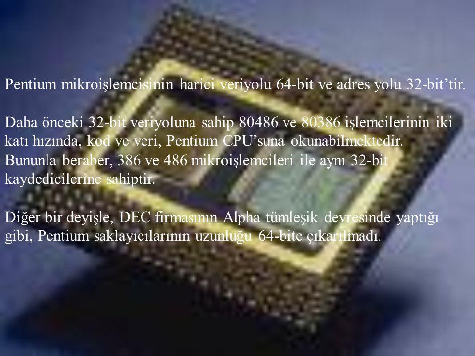 Pentium mikroişlemcisinin harici veriyolu 64-bit ve adres yolu 32-bit'tir. Daha önceki 32-bit veriyoluna sahip 80486 ve 80386 işlemcilerinin iki katı
