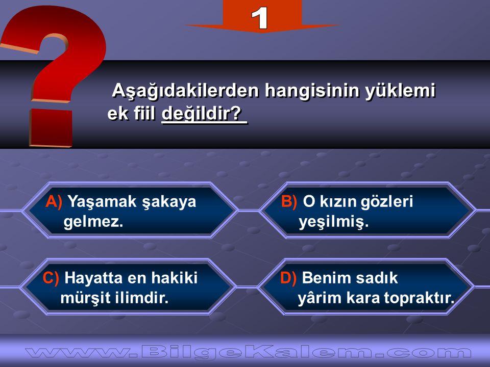 Aşağıdakilerden hangisinin yüklemi ek fiil değildir? Aşağıdakilerden hangisinin yüklemi ek fiil değildir? C) Hayatta en hakiki mürşit ilimdir. B) O kı