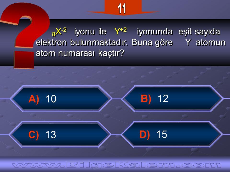 8 X -2 iyonu ile Y +2 iyonunda eşit sayıda elektron bulunmaktadır. Buna göre Y atomun atom numarası kaçtır? 8 X -2 iyonu ile Y +2 iyonunda eşit sayıda