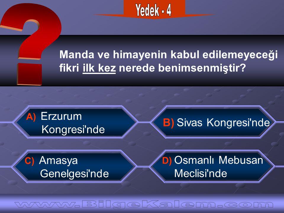 Manda ve himayenin kabul edilemeyeceği fikri ilk kez nerede benimsenmiştir? C) Amasya Genelgesi'nde D) Osmanlı Mebusan Meclisi'nde A) Erzurum Kongresi