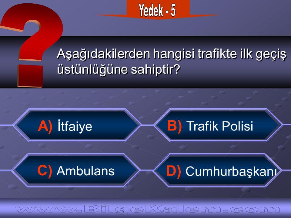 Aşağıdakilerden hangisi trafikte ilk geçiş üstünlüğüne sahiptir? Aşağıdakilerden hangisi trafikte ilk geçiş üstünlüğüne sahiptir? A) İtfaiye D) Cumhur