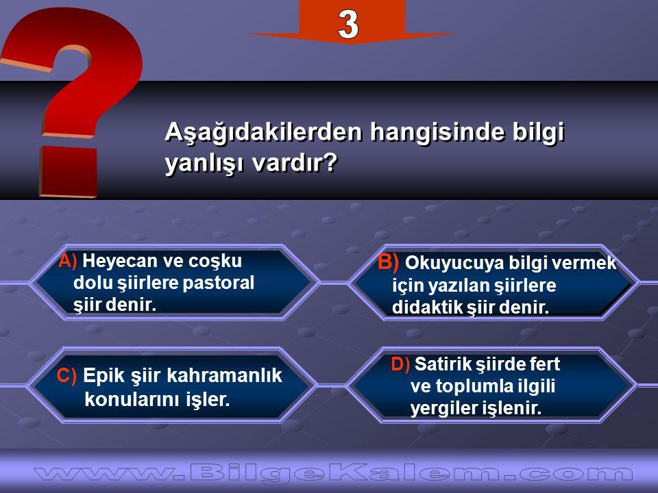 Aşağıdakilerden hangisinde bilgi yanlışı vardır? Aşağıdakilerden hangisinde bilgi yanlışı vardır? B) Okuyucuya bilgi vermek için yazılan şiirlere dida
