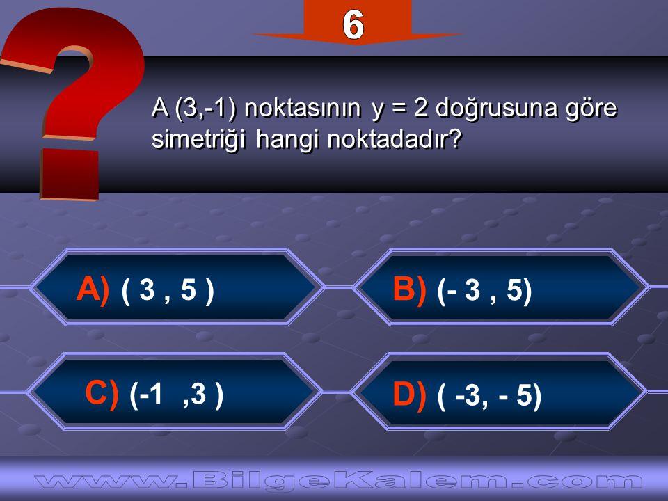 A (3,-1) noktasının y = 2 doğrusuna göre simetriği hangi noktadadır? A (3,-1) noktasının y = 2 doğrusuna göre simetriği hangi noktadadır? B) (- 3, 5)