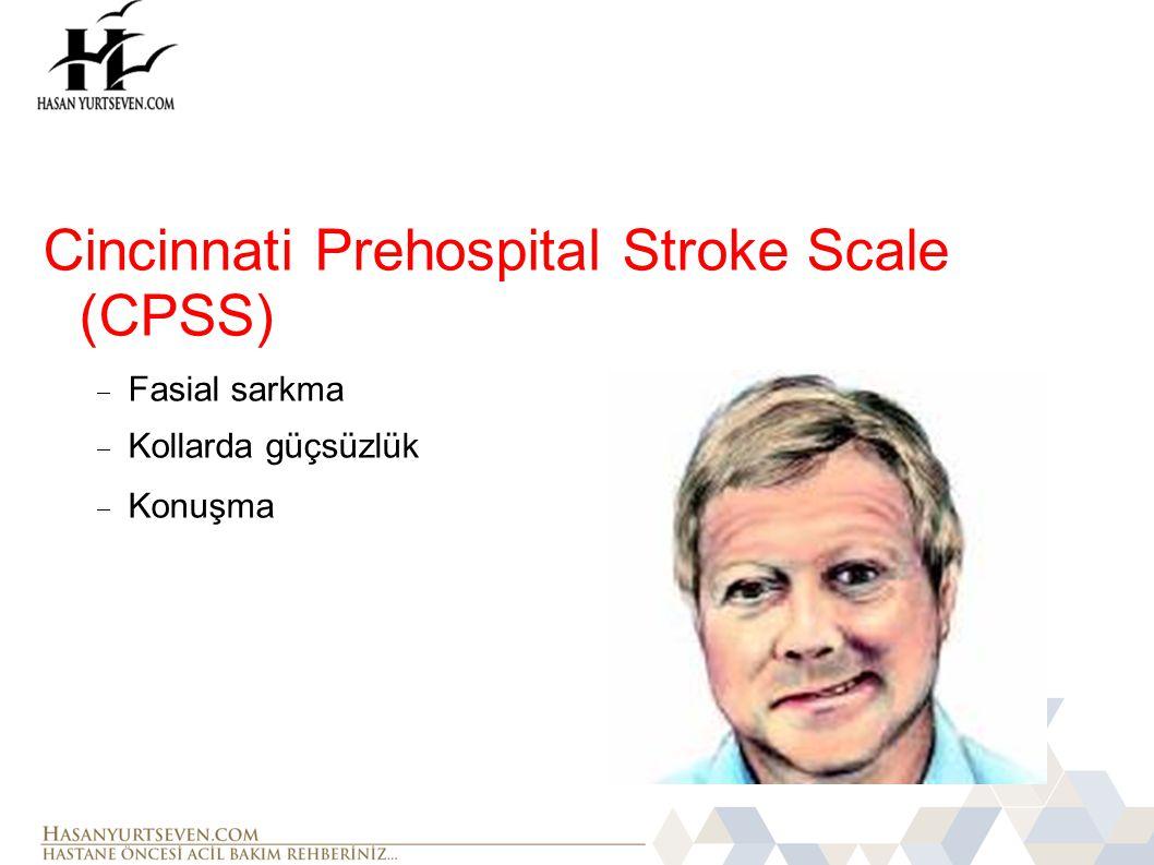 Cincinnati Prehospital Stroke Scale (CPSS)  Fasial sarkma  Kollarda güçsüzlük  Konuşma