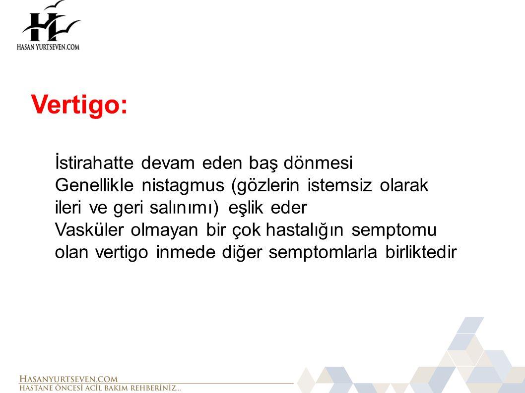 Vertigo: İstirahatte devam eden baş dönmesi Genellikle nistagmus (gözlerin istemsiz olarak ileri ve geri salınımı) eşlik eder Vasküler olmayan bir çok