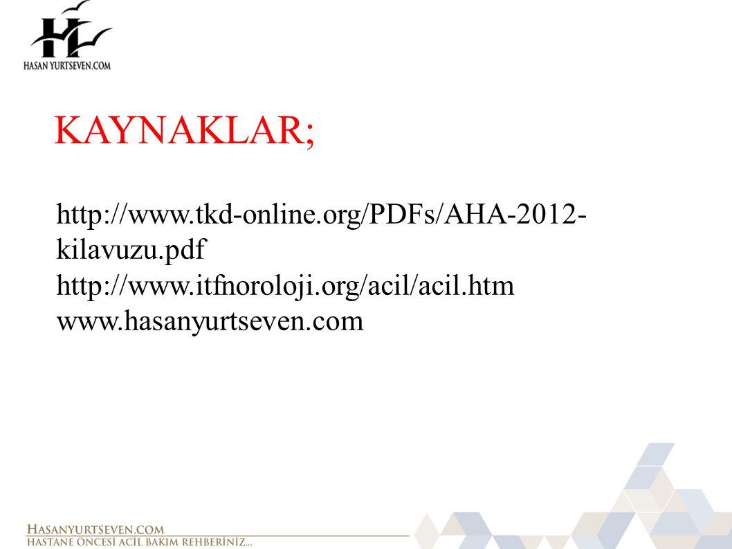 KAYNAKLAR; http://www.tkd-online.org/PDFs/AHA-2012- kilavuzu.pdf http://www.itfnoroloji.org/acil/acil.htm www.hasanyurtseven.com