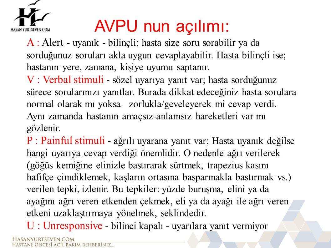 AVPU nun açılımı: A : Alert - uyanık - bilinçli; hasta size soru sorabilir ya da sorduğunuz soruları akla uygun cevaplayabilir. Hasta bilinçli ise; ha