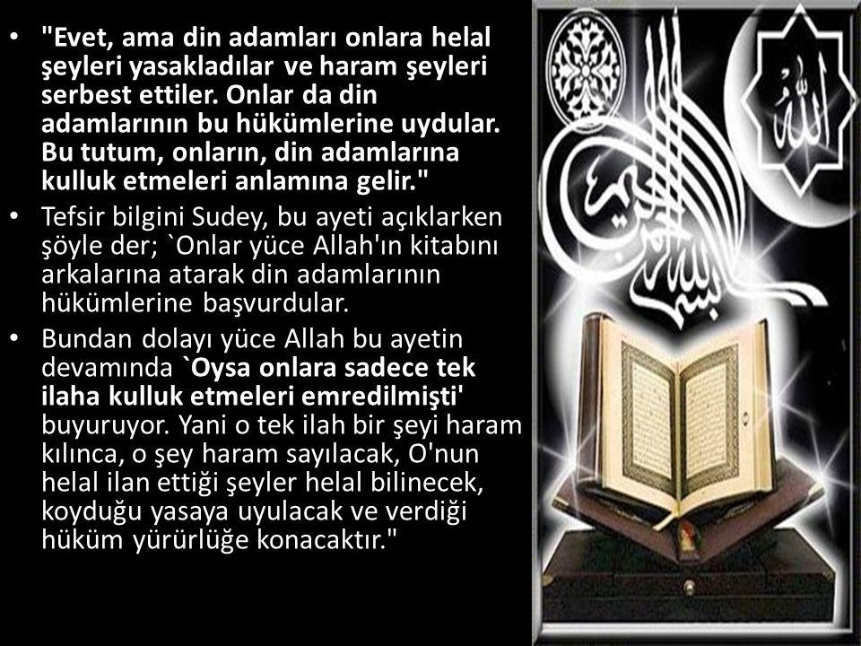 • Evet, ama din adamları onlara helal şeyleri yasakladılar ve haram şeyleri serbest ettiler.