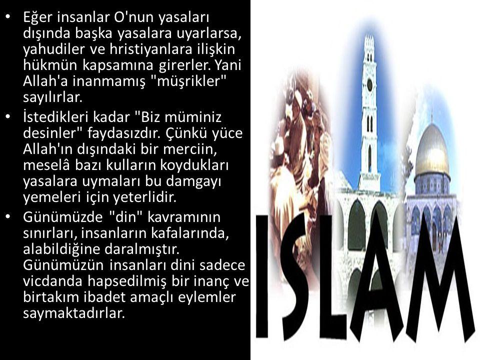 • Eğer insanlar O'nun yasaları dışında başka yasalara uyarlarsa, yahudiler ve hristiyanlara ilişkin hükmün kapsamına girerler. Yani Allah'a inanmamış