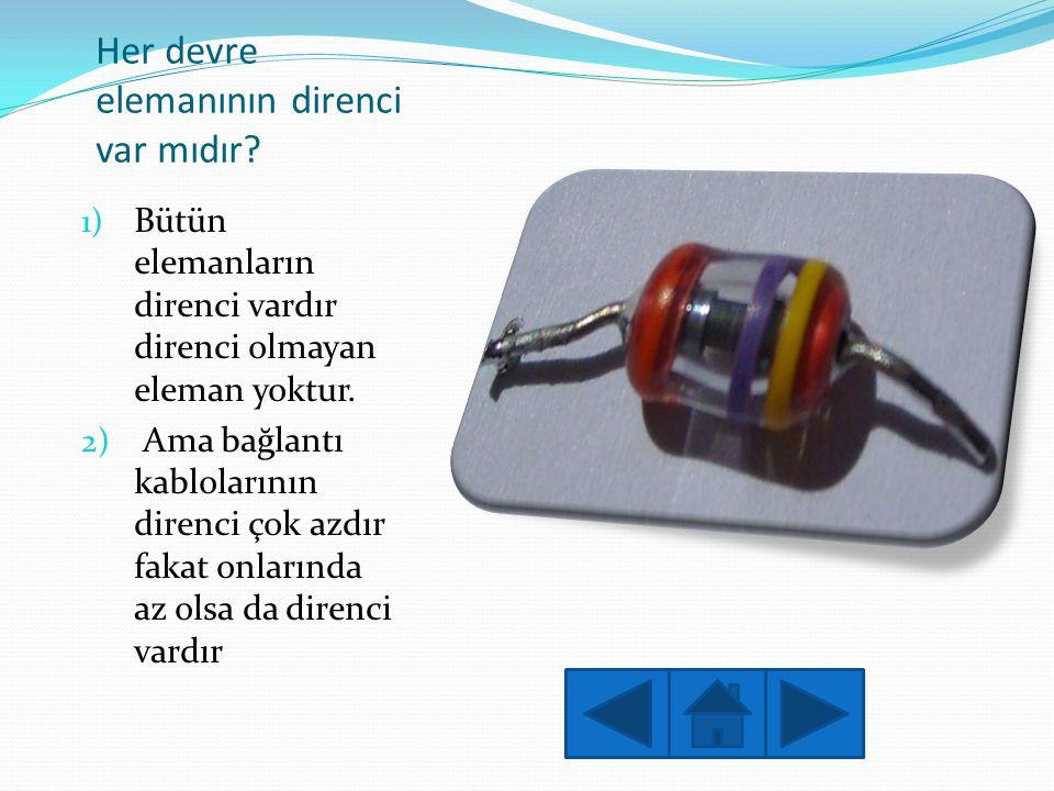 Her devre elemanının direnci var mıdır? 1) Bütün elemanların direnci vardır direnci olmayan eleman yoktur. 2) Ama bağlantı kablolarının direnci çok az