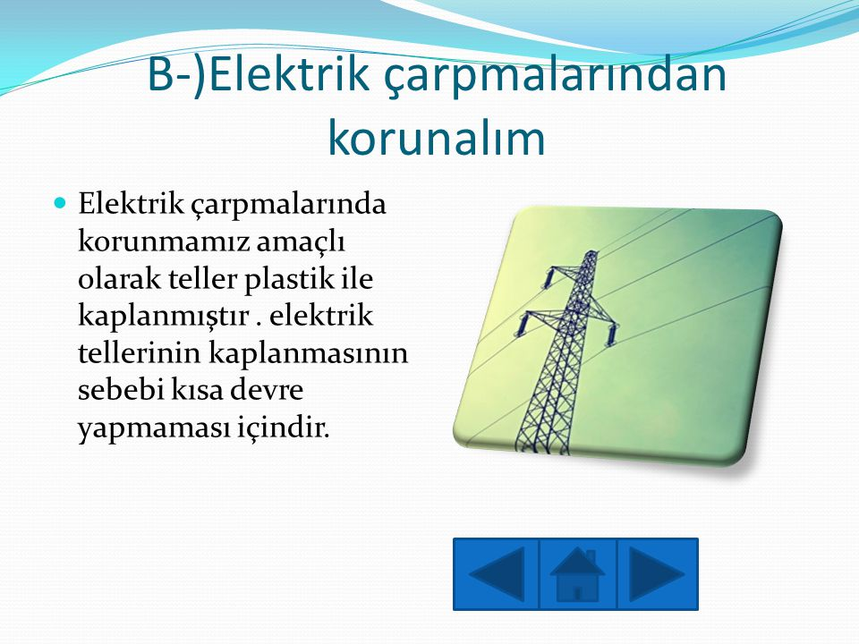 B-)Elektrik çarpmalarından korunalım  Elektrik çarpmalarında korunmamız amaçlı olarak teller plastik ile kaplanmıştır. elektrik tellerinin kaplanması