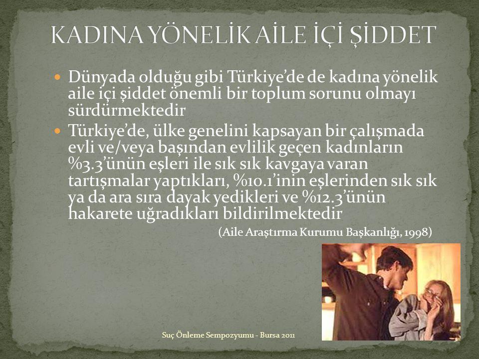  Dünyada olduğu gibi Türkiye'de de kadına yönelik aile içi şiddet önemli bir toplum sorunu olmayı sürdürmektedir  Türkiye'de, ülke genelini kapsayan