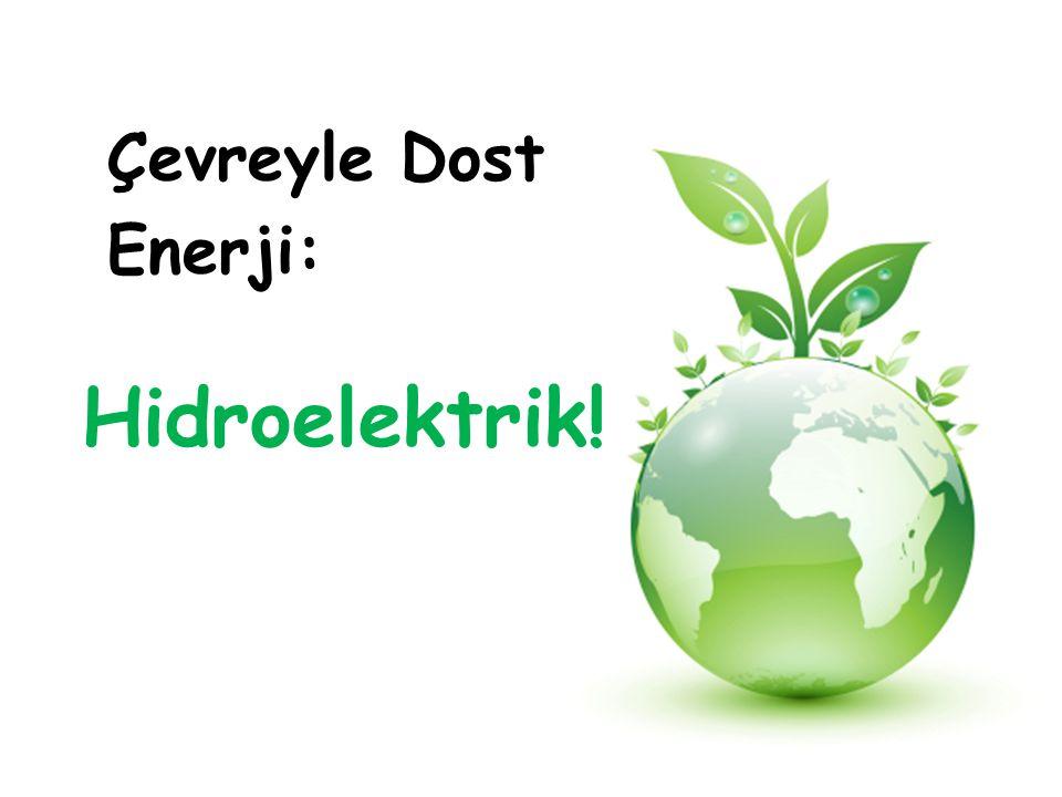 Çevreyle Dost Enerji: Hidroelektrik!