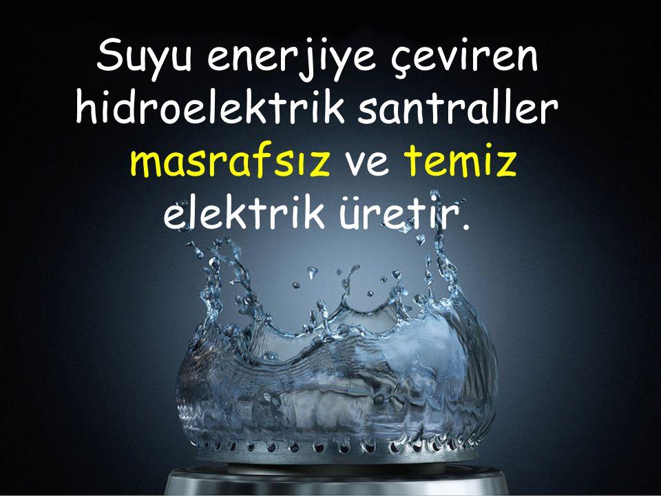 Suyu enerjiye çeviren hidroelektrik santraller masrafsız ve temiz elektrik üretir.