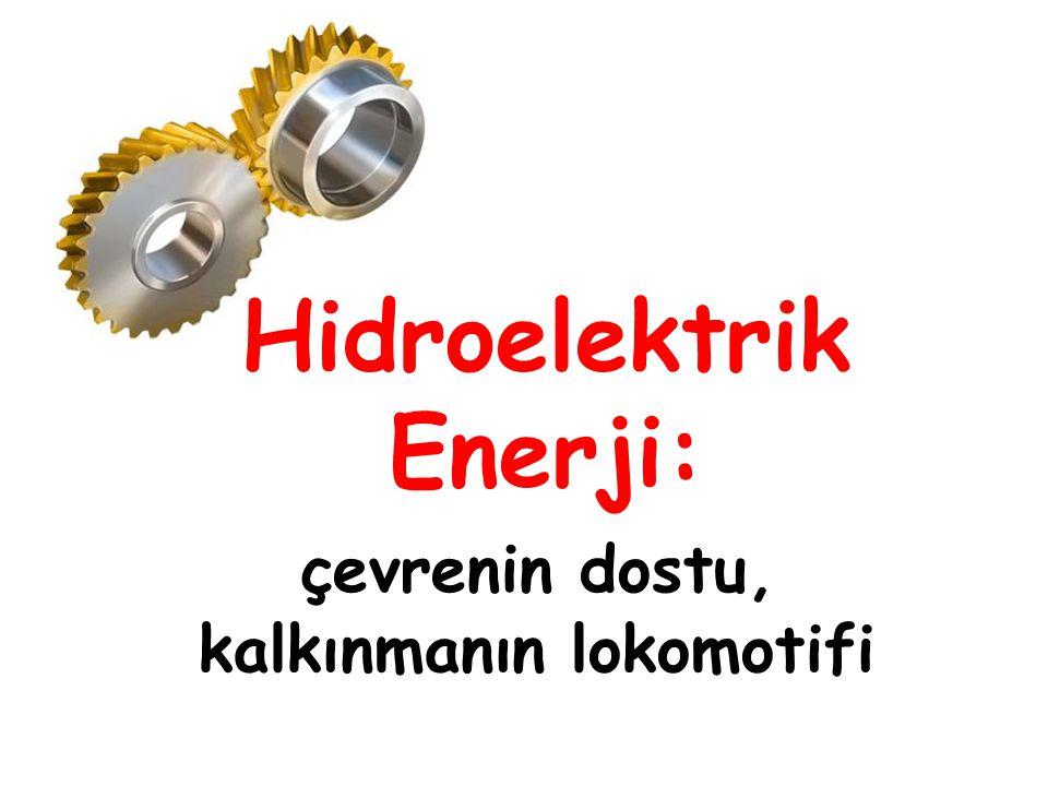 Hidroelektrik Enerji: çevrenin dostu, kalkınmanın lokomotifi