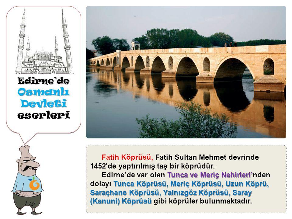 Edirne'de Osmanlı Devleti Osmanlı Devleti eserleriEdirne'de Edirne`de görülmeye değer zenginliklerinden biri de tarihi Türk evleridir. Bu evler Türk m