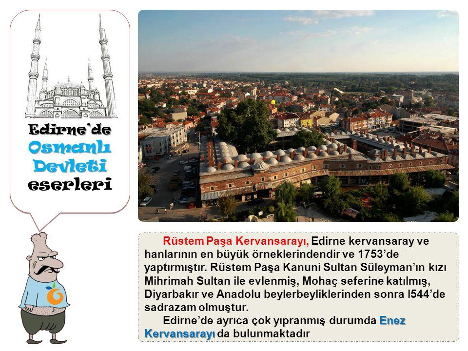 Edirne'de Osmanlı Devleti Osmanlı Devleti eserleriEdirne'de Fatih Köprüsü, Fatih Sultan Mehmet devrinde 1452'de yaptırılmış taş bir köprüdür. Tunca ve