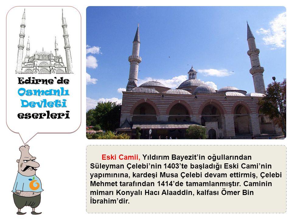 Edirne'de Osmanlı Devleti Osmanlı Devleti eserleriEdirne'de II. Selim tarafından Mimar Sinan'a yaptırılan Selimiye Camii'ne 1569 yılında başlanmış ve