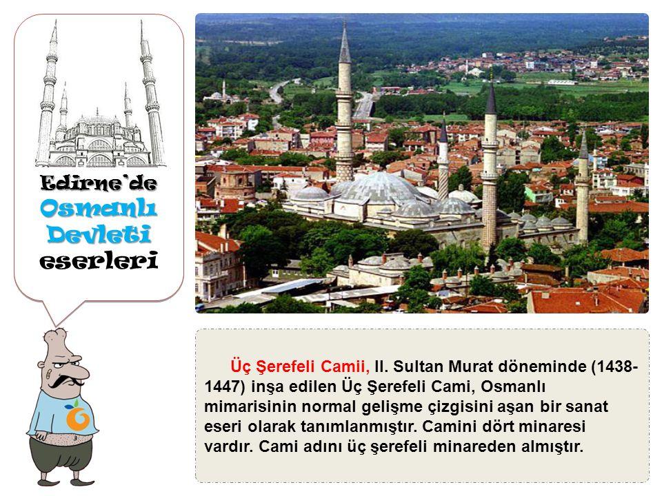 Edirne'de Osmanlı Devleti Osmanlı Devleti eserleriEdirne'de Eski Camii, Yıldırım Bayezit'in oğullarından Süleyman Çelebi'nin 1403'te başladığı Eski Cami'nin yapımınına, kardeşi Musa Çelebi devam ettirmiş, Çelebi Mehmet tarafından 1414'de tamamlanmıştır.