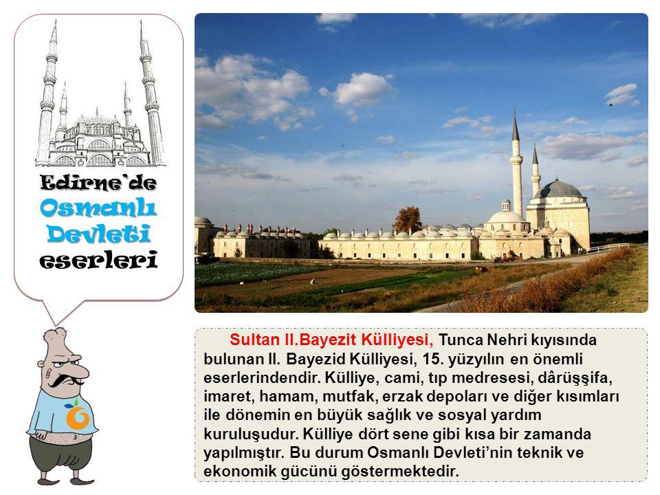 Edirne'de Osmanlı Devleti Osmanlı Devleti eserleriEdirne'de Üç Şerefeli Camii, II. Sultan Murat döneminde (1438- 1447) inşa edilen Üç Şerefeli Cami, O