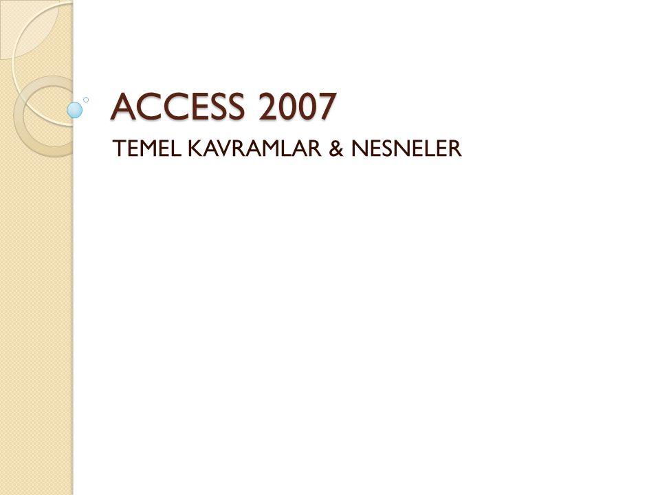 ACCESS 2007 TEMEL KAVRAMLAR & NESNELER