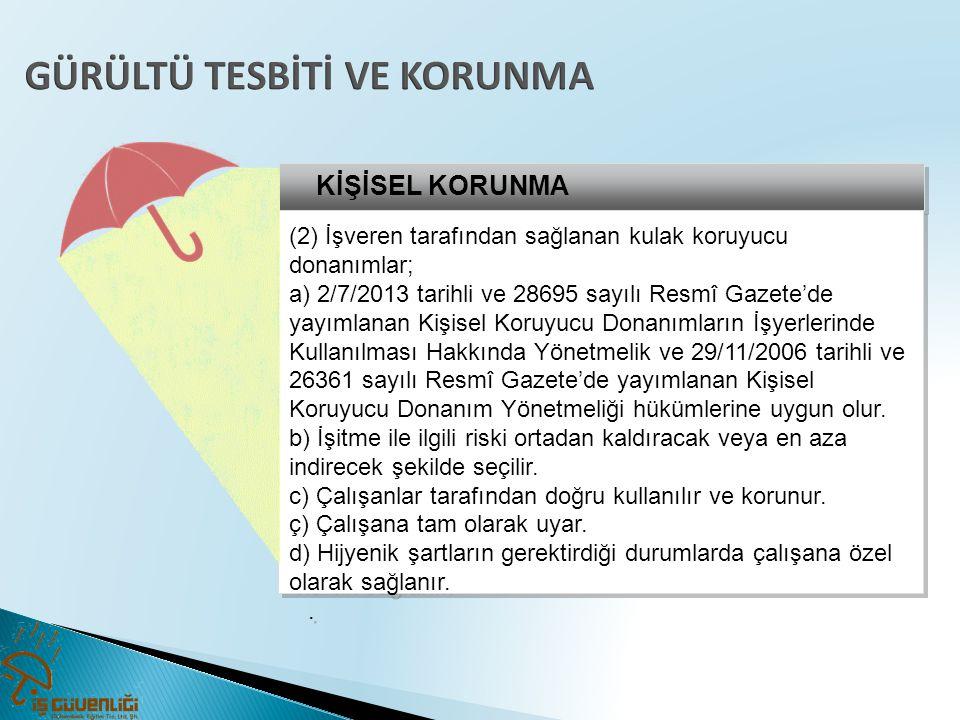 KİŞİSEL KORUNMA (2) İşveren tarafından sağlanan kulak koruyucu donanımlar; a) 2/7/2013 tarihli ve 28695 sayılı Resmî Gazete'de yayımlanan Kişisel Koru