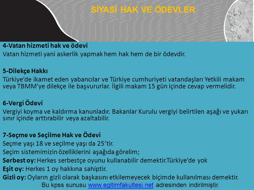 4-Vatan hizmeti hak ve ödevi Vatan hizmeti yani askerlik yapmak hem hak hem de bir ödevdir. 5-Dilekçe Hakkı Türkiye'de ikamet eden yabancılar ve Türki