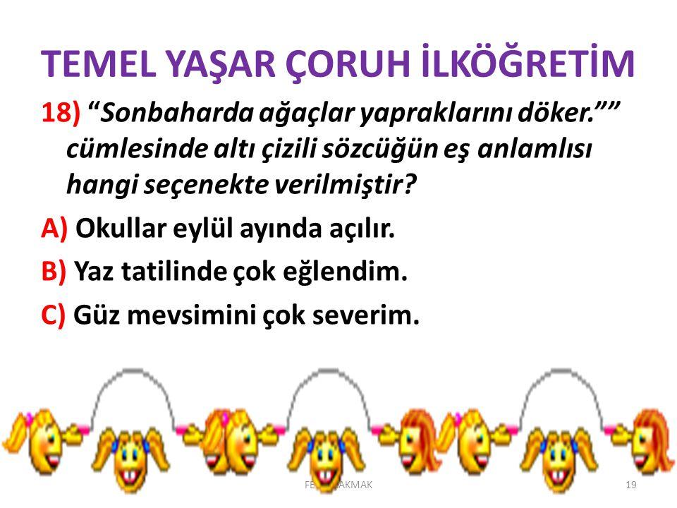 TEMEL YAŞAR ÇORUH İLKÖĞRETİM 11) Aşağıdaki cümlelerin hangisinde yazım yanlışı vardır? A) Samsundan kalkan uçak Trabzon'a doğru gidiyor. B) Bursalı bi