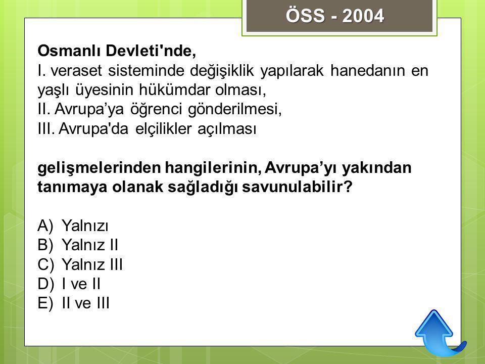 Osmanlı Devleti'nde, I. veraset sisteminde değişiklik yapılarak hanedanın en yaşlı üyesinin hükümdar olması, II. Avrupa'ya öğrenci gönderilmesi, III.