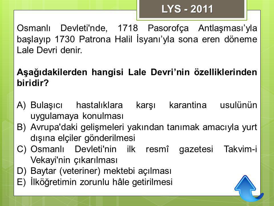 Osmanlı Devleti'nde, 1718 Pasorofça Antlaşması'yla başlayıp 1730 Patrona Halil İsyanı'yla sona eren döneme Lale Devri denir. Aşağıdakilerden hangisi L