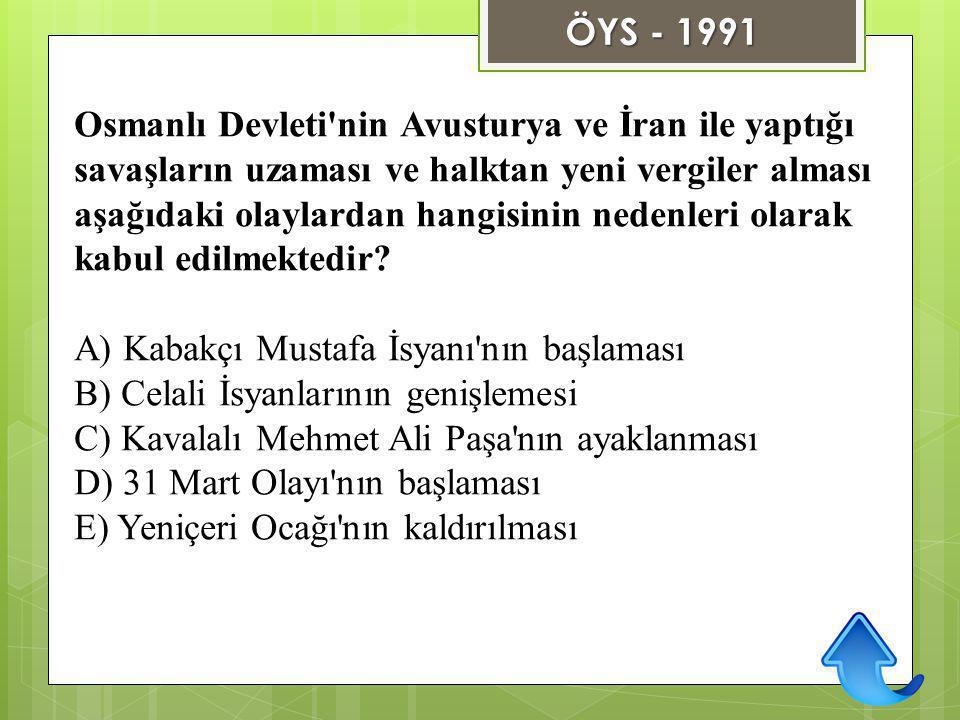 Osmanlı Devleti'nin Avusturya ve İran ile yaptığı savaşların uzaması ve halktan yeni vergiler alması aşağıdaki olaylardan hangisinin nedenleri olarak
