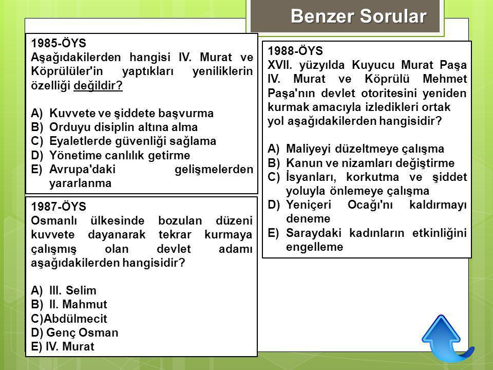 1985-ÖYS Aşağıdakilerden hangisi IV. Murat ve Köprülüler'in yaptıkları yeniliklerin özelliği değildir? A)Kuvvete ve şiddete başvurma B)Orduyu disiplin