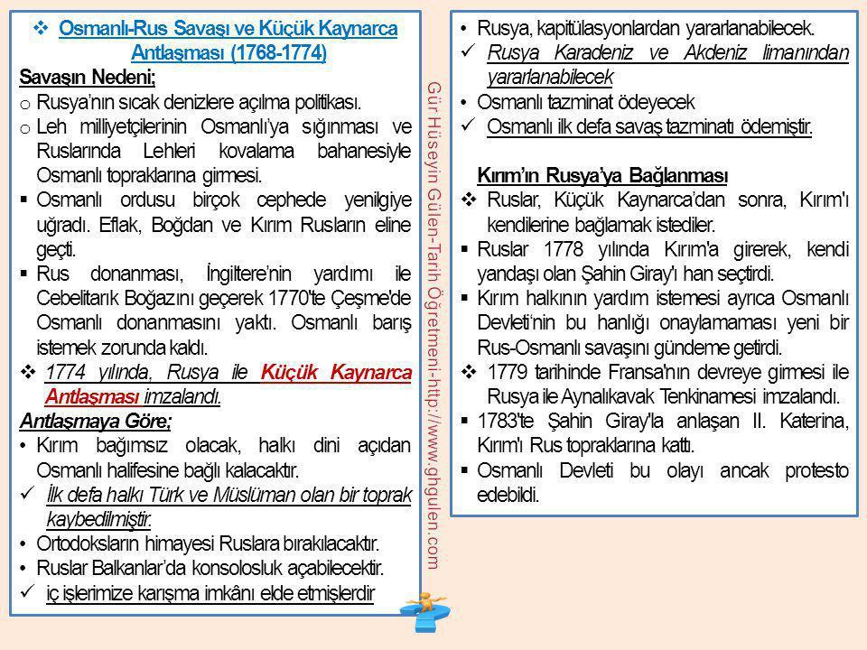  Osmanlı-Rus Savaşı ve Küçük Kaynarca Antlaşması (1768-1774) Savaşın Nedeni; o Rusya'nın sıcak denizlere açılma politikası. o Leh milliyetçilerinin O