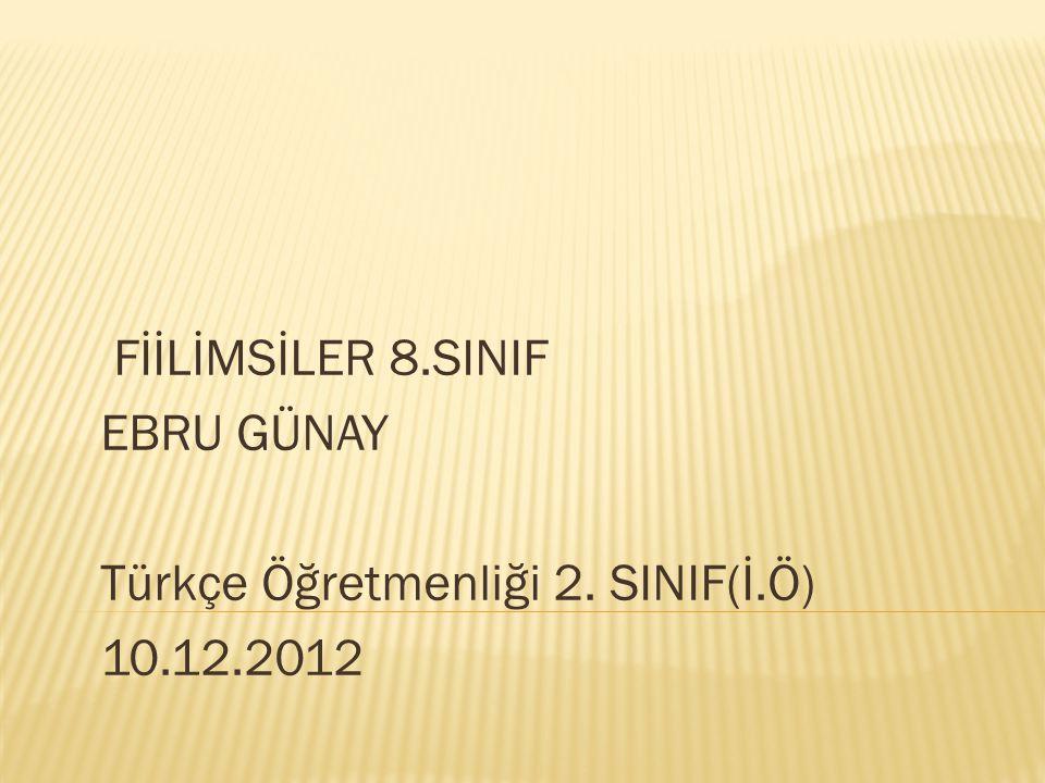 FİİLİMSİLER 8.SINIF EBRU GÜNAY Türkçe Öğretmenliği 2. SINIF(İ.Ö) 10.12.2012