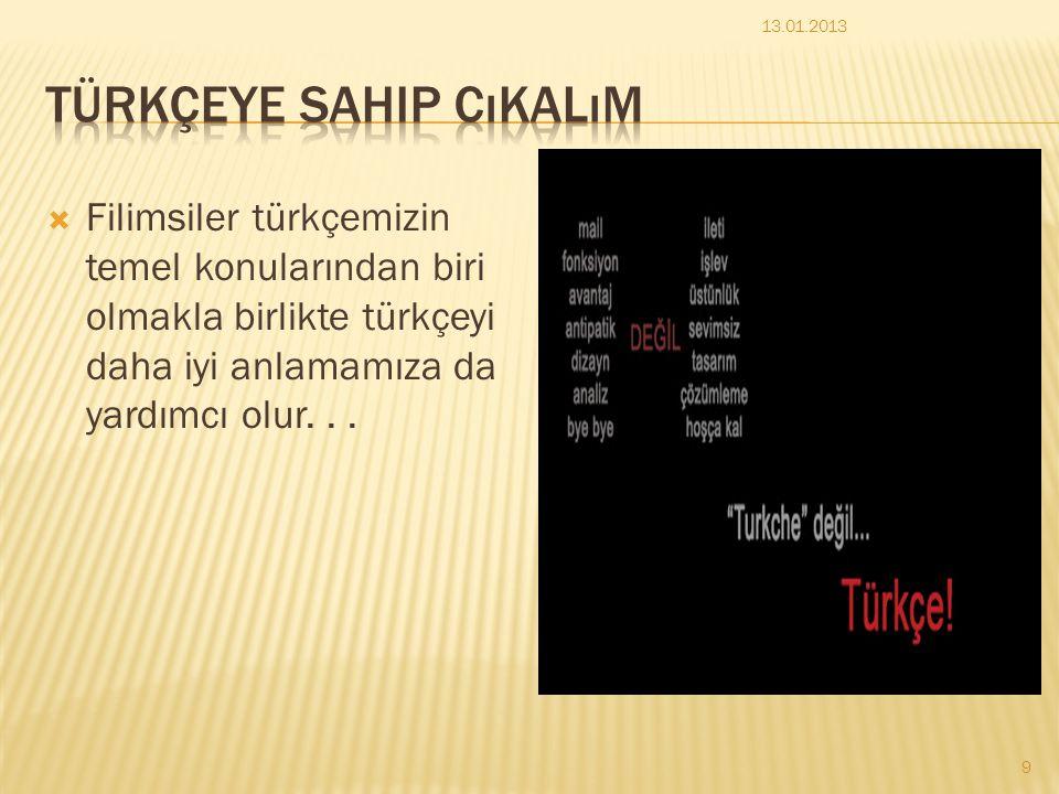 Filimsiler türkçemizin temel konularından biri olmakla birlikte türkçeyi daha iyi anlamamıza da yardımcı olur... 13.01.2013 9