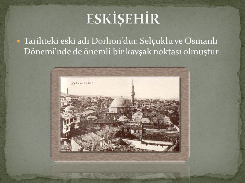  Tarihteki eski adı Dorlion dur.