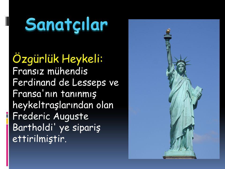 Özgürlük Heykeli: Fransız mühendis Ferdinand de Lesseps ve Fransa'nın tanınmış heykeltraşlarından olan Frederic Auguste Bartholdi' ye sipariş ettirilm