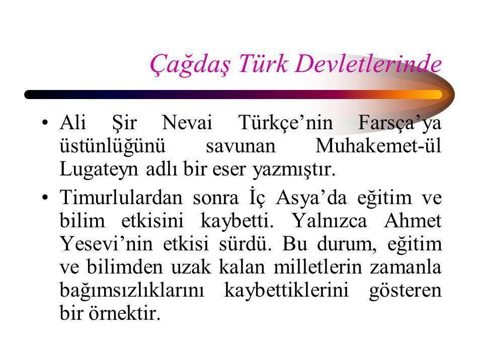 Çağdaş Türk Devletlerinde •Ali Şir Nevai Türkçe'nin Farsça'ya üstünlüğünü savunan Muhakemet-ül Lugateyn adlı bir eser yazmıştır. •Timurlulardan sonra