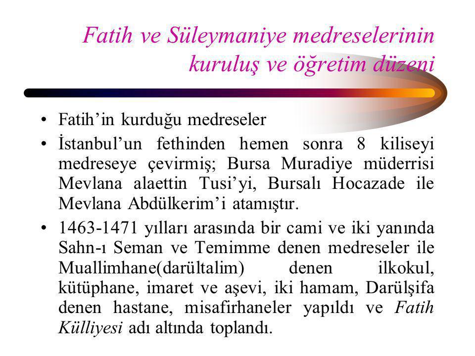 Fatih ve Süleymaniye medreselerinin kuruluş ve öğretim düzeni •Fatih'in kurduğu medreseler •İstanbul'un fethinden hemen sonra 8 kiliseyi medreseye çev