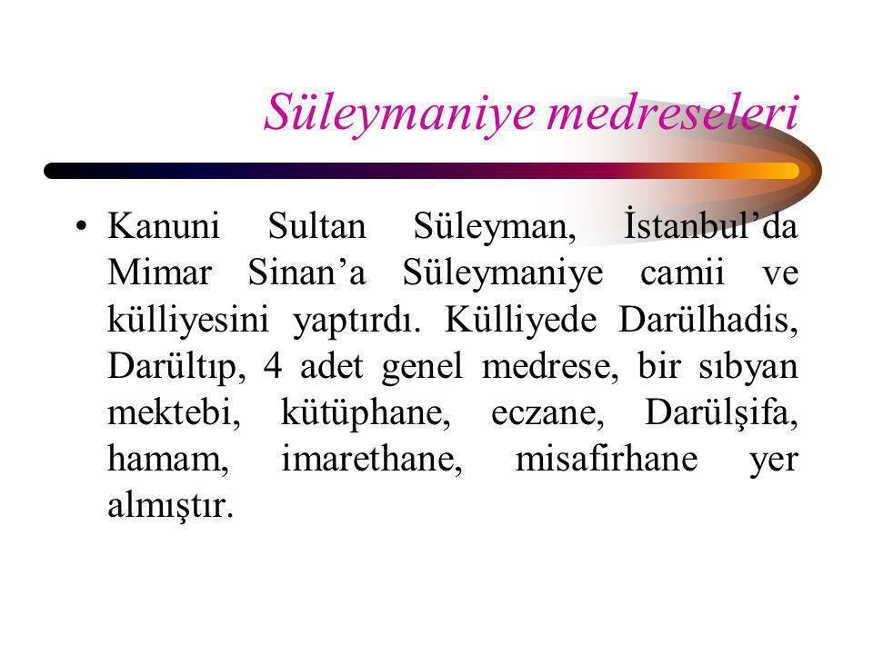 Süleymaniye medreseleri •Kanuni Sultan Süleyman, İstanbul'da Mimar Sinan'a Süleymaniye camii ve külliyesini yaptırdı. Külliyede Darülhadis, Darültıp,