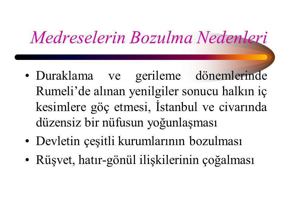 Medreselerin Bozulma Nedenleri •Duraklama ve gerileme dönemlerinde Rumeli'de alınan yenilgiler sonucu halkın iç kesimlere göç etmesi, İstanbul ve civa