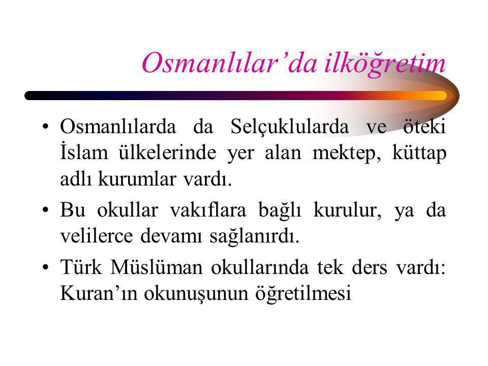 Osmanlılar'da ilköğretim •Osmanlılarda da Selçuklularda ve öteki İslam ülkelerinde yer alan mektep, küttap adlı kurumlar vardı. •Bu okullar vakıflara