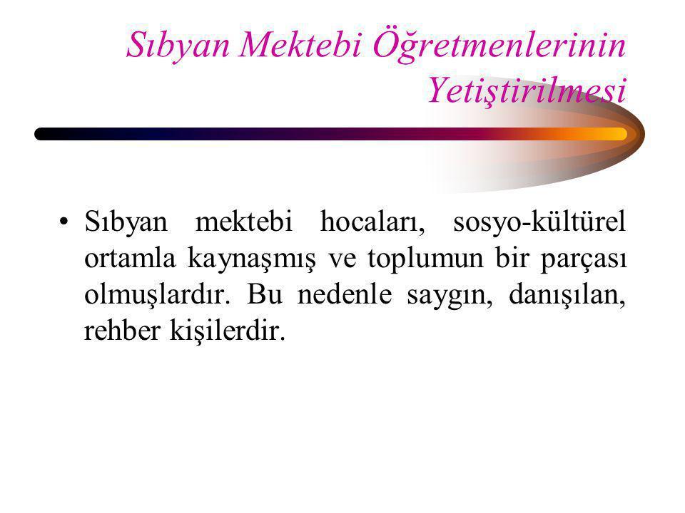 Sıbyan Mektebi Öğretmenlerinin Yetiştirilmesi •Sıbyan mektebi hocaları, sosyo-kültürel ortamla kaynaşmış ve toplumun bir parçası olmuşlardır. Bu neden