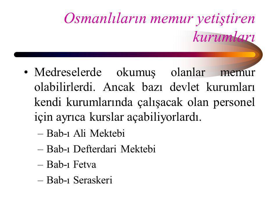 Osmanlıların memur yetiştiren kurumları •Medreselerde okumuş olanlar memur olabilirlerdi. Ancak bazı devlet kurumları kendi kurumlarında çalışacak ola